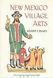 New Mexico Village Arts, Dickey, Roland F., 0826312217