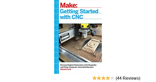 getting started with cnc personal digital fabrication with shapeoko and other computercontrolled routers