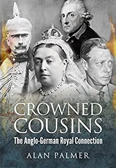 Crowned Cousins: The Anglo-German Royal Connection by [Palmer, Alan]