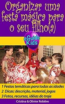 Organizar uma festa mágica para o seu filho(a): Crie magia para sua criança! (eGuide Kids Livro 1) por [Rebière, Cristina, Rebière, Olivier]