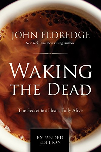 Waking the Dead: The Secret to a Heart Fully Alive -