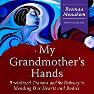 My Grandmother's Hands: Racialized Trauma and the Pathway to Mending Our Hearts and Bo