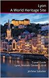 Lyon A World Heritage Site: Travel Guide Lyon, Historic Center - 2018
