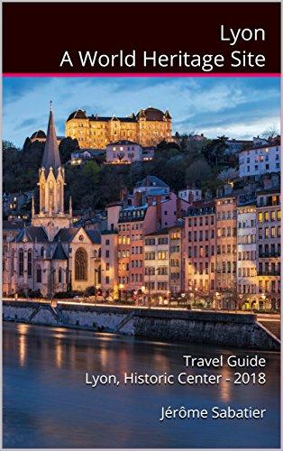 Lyon A World Heritage Site: Travel Guide Lyon, Historic Center - 2018