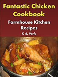 Fantastic Chicken  Cookbook: Farmhouse Kitchen Recipes: - Easy Chicken Recipes For Healthy Eating