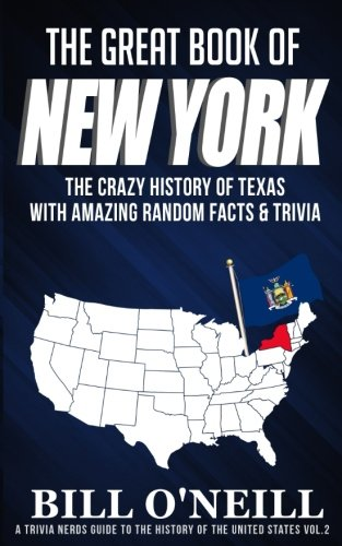 The Great Book of New York: The Crazy History of New York with Amazing Random Facts & Trivia (A Trivia Nerds Guide to the History of the United States) (Volume 2) (Northeast Fact)