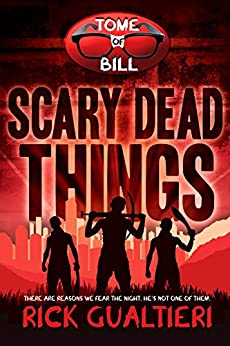 Scary Dead Things (The Tome of Bill Book 2) by [Gualtieri, Rick]