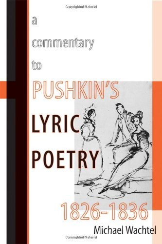 Download A Commentary to Pushkin's Lyric Poetry, 1826-1836 (Wisconsin Center for Pushkin Studies) [Paperback] [2011] 1 Ed. Michael Wachtel PDF