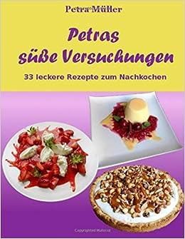 Petras süße Versuchungen: 33 leckere Rezepte zum Nachkochen: Volume 5 (Petras Kochbücher)