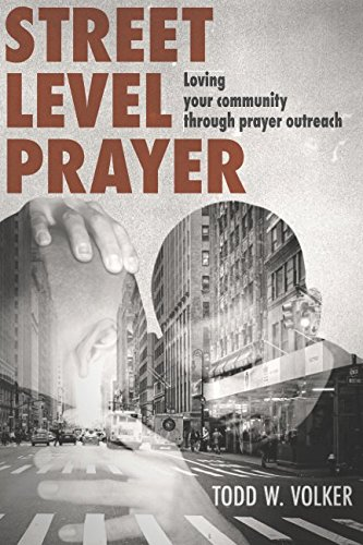 Street Level Prayer: Loving Your Community Through Prayer Outreach