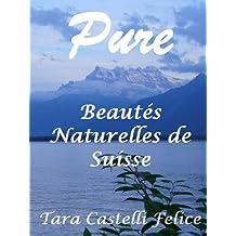 Pure, Beautés Naturelles de Suisse (French Edition)