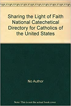 Sharing the Light of Faith National Catechetical Directory for Catholics of the United States