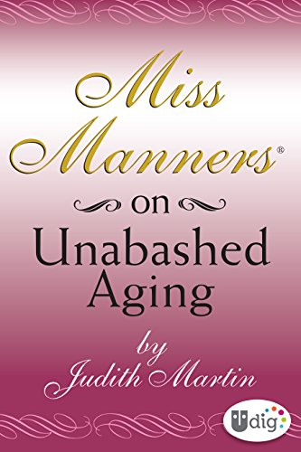 Miss Manners: On Unabashed Aging (UDig)