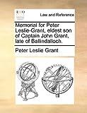 Memorial for Peter Leslie-Grant, Eldest Son of Captain John Grant, Late of Ballindalloch, Peter Leslie Grant, 1170815928