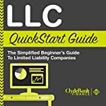 LLC QuickStart Guide: The Simplified Beginner's Guide to Limited Liability Companies | ClydeBank Business