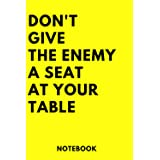 Don't Give the Enemy a Seat at Your Table Notebook