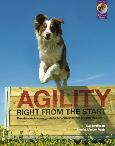 Agility Right from the Start: The ultimate training guide to America's fastest-growing dog sport (Karen Pryor Clicker Book) by Brand: Sunshine Books, Inc.