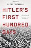 Hitler's First Hundred Days: When Germans Embraced the Third Reich