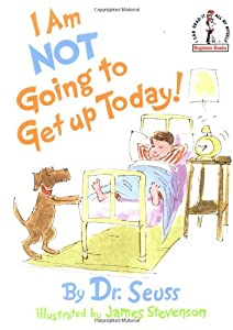 I Am Not Going To Get Up Today!