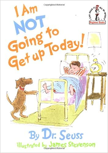 Amazon.com: I Am Not Going to Get Up Today! (0038332193619): Dr ...