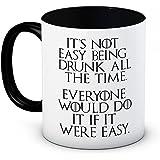It's Not Easy Being Drunk All the Time - Game of Thrones - Hochwertigen Kaffee Tee Tasse