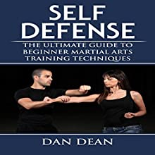 Self Defense: The Ultimate Guide to Beginner Martial Arts Training Techniques Audiobook by Dan Dean Narrated by Benjamin Farmer