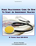 Nurse Practitioners Guide on How to Start an Independent Practice, Veronica Mason, 1494444534