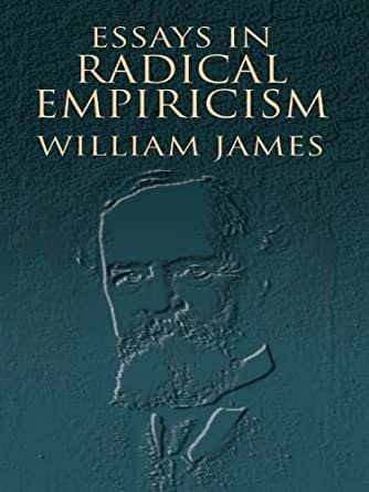 essays in radical empiricism william james Find great deals for essays in radical empiricism by william james (1996, paperback) shop with confidence on ebay.