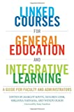 Linked Courses for General Education and Integrative Learning, , 1579224865