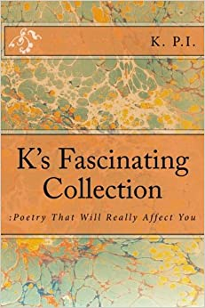 K's Fascinating Collection:Poetry That Will Really Affect You