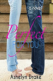 Perfect For You by [Drake, Ashelyn]