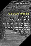 Oscar Wilde Play Collection: The Importance of Being Earnest, Lady Windermere's Fan, A Woman of No Importance, An Ideal…