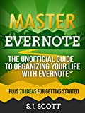 Master Evernote: The Unofficial Guide to Organizing Your Life with Evernote (Plus 75 Ideas for Getting Started) offers