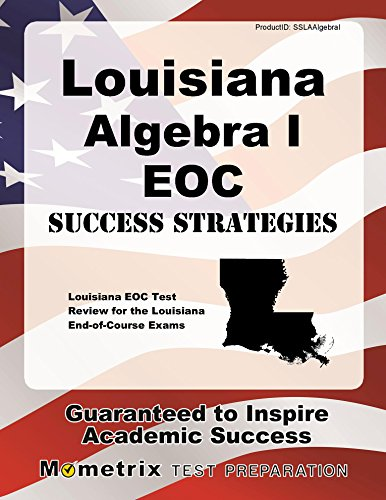 Louisiana Algebra I EOC Success Strategies Study Guide: Louisiana EOC Test Review for the Louisiana End-of-Course Exams