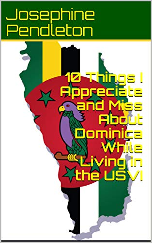 10 Things I Appreciate and Miss About Dominica While Living in the USVI (English Edition)