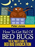 How to Get Rid of Bed Bugs - The Ultimate Guide to Bed Bug Eradication