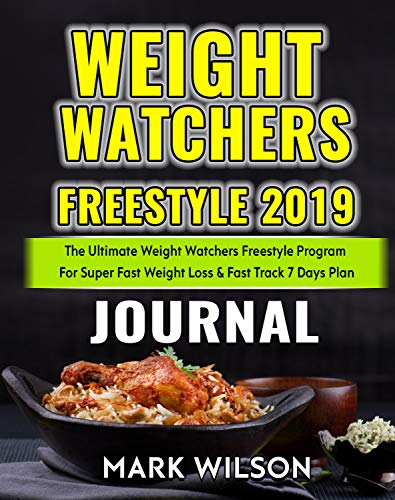 Weight Watchers Freestyle 2019 Journal: The Ultimate Weight Watchers Freestyle Program For Super Fast Weight Loss & Fast Track 7 Days Plan (Weight Watchers Cookbook Book 2) by Mark Wilson