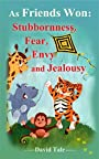 As Friends Won  Stubbornness, Fear, Envy and Jealousy: Children's Books: Lions, Tigers and Leopards.Illustrated Book.(Teaches your kid build relationships with friends)