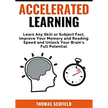 Accelerated Learning: Learn Any Skill or Subject Fast, Improve Your Memory and Reading Speed and Unlock Your Brain's Full Potential