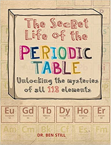 The secret life of the periodic table unlocking the mysteries of the secret life of the periodic table unlocking the mysteries of all 118 elements dr ben still 9781770858107 amazon books urtaz Choice Image