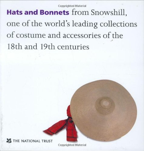 Hats and Bonnets: From Snowshill, One of the World's Leading Collections of Costume and Accessories of the 18th and 19th Centuries