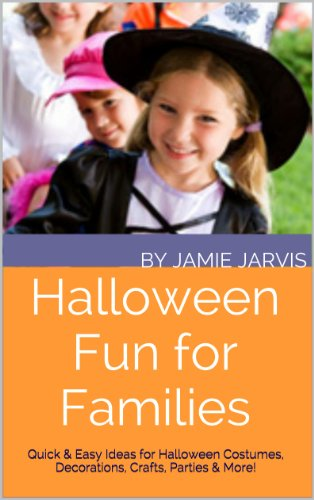 Halloween Costume Ideas Easy And Quick (Halloween Fun for Families: Quick & Easy Ideas for Halloween Costumes, Decorations, Crafts, Parties & More!)
