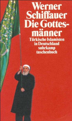 Die Gottesmänner: Türkische Islamisten in Deutschland. Eine Studie zur Herstellung religiöser Evidenz