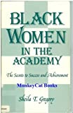 Black Women in the Academy : The Secrets to Success and Achievement, Gregory, Sheila T., 0819199656
