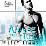 Never Tell a Lie: Fake Billionaire Series, Book 4 | Lexy Timms