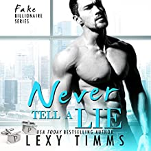 Never Tell a Lie: Fake Billionaire Series, Book 4 Audiobook by Lexy Timms Narrated by Catherine Carter
