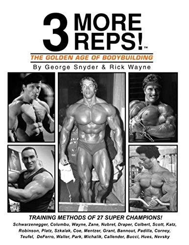 - Three More Reps: The Golden Age of Bodybuilding: Intimate stories and training tips with first hand exclusive interviews from former Mr. Olympia ... (New and updated Series