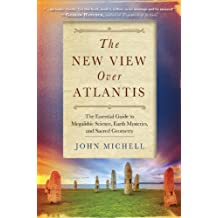 New View Over Atlantis: The Essential Guide to Megalithic Science, Earth Mysteries, and Sacred Geometry
