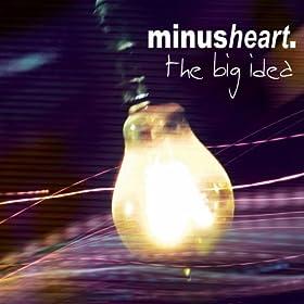 minusheart. The Big Idea
