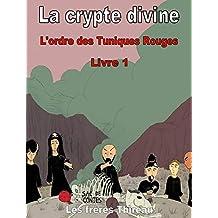 La crypte divine (L'ordre des Tuniques Rouges t. 1) (French Edition)